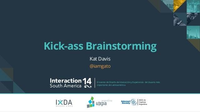 Kick-ass Brainstorming  Interaction14 South America El evento de Diseño de Interacción y Experiencia de Usuario más  impor...