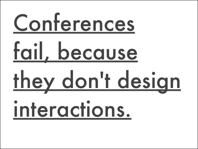 Conferences fail, because they don't design interactions.