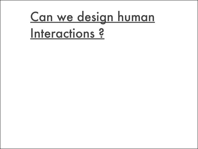 Can we design human Interactions ?