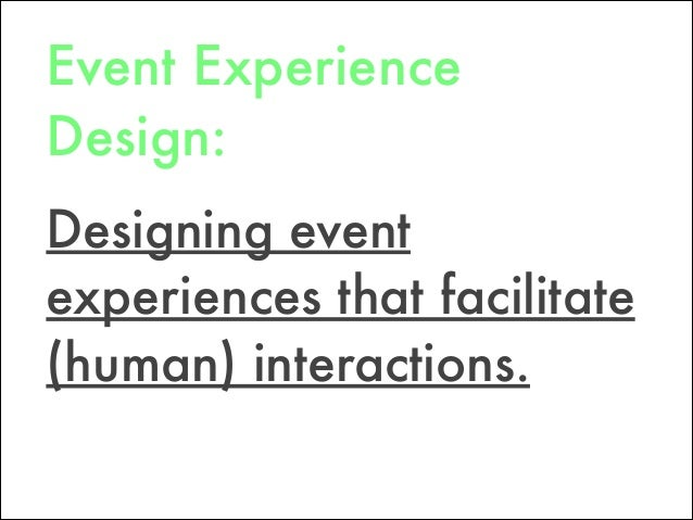 Designing event experiences that facilitate (human) interactions. Event Experience Design: