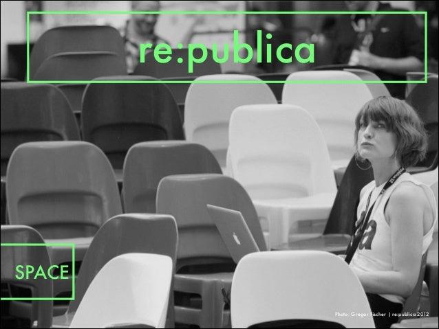 re:publica Photo: Gregor Fischer   re:publica 2012 SPACE