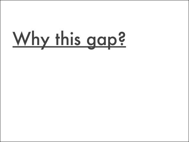 Why this gap?