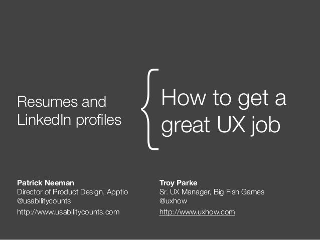 Resumes and LinkedIn profiles How to get a great UX job{ Patrick Neeman Director of Product Design, Apptio @usabilitycounts...