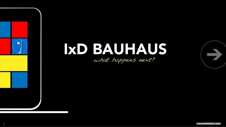 IxD BAUHAUS        what happens next?!1