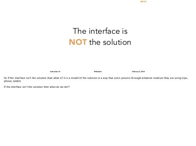 The interface is NOT the solution  Interaction 14  @lishubert  February 5, 2014  So if the interface isn't the solution th...