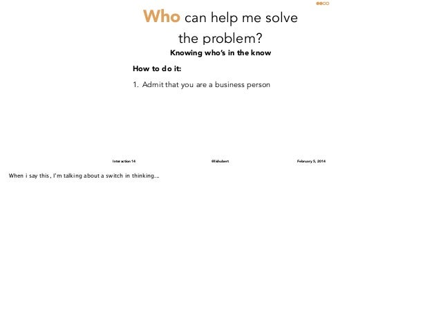 Who can help me solve the problem?  Knowing who's in the know How to do it: 1. Admit that you are a business person  Inter...