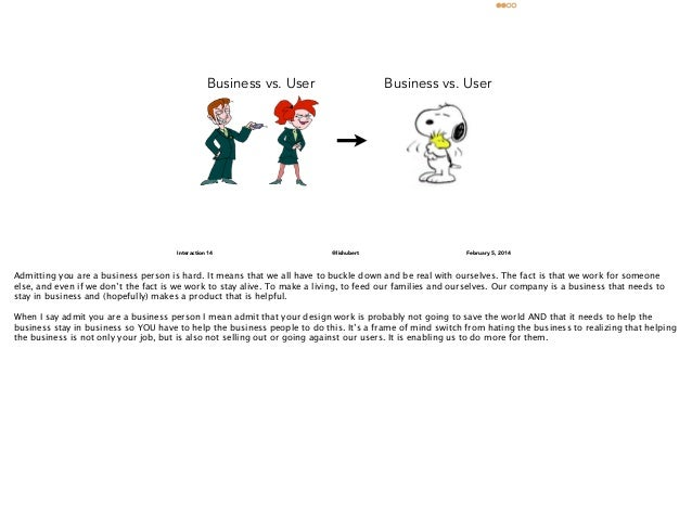 Business vs. User  Business vs. User  Interaction 14  @lishubert  February 5, 2014  Admitting you are a business person is...