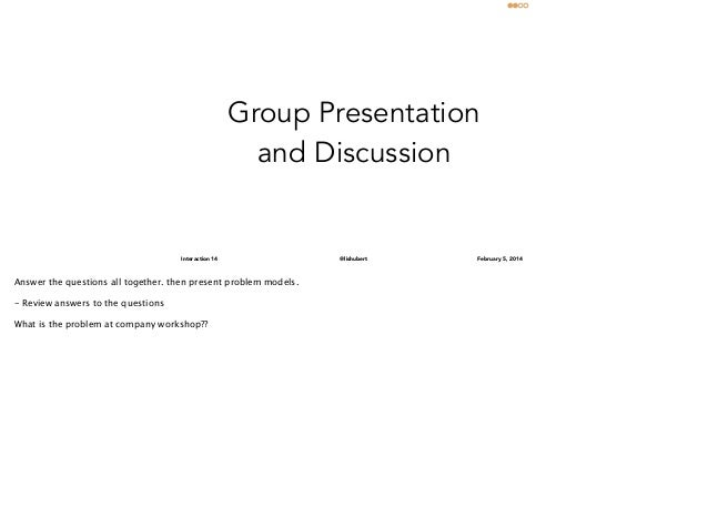 Group Presentation and Discussion  Interaction 14  Answer the questions all together. then present problem models.  ! - Re...