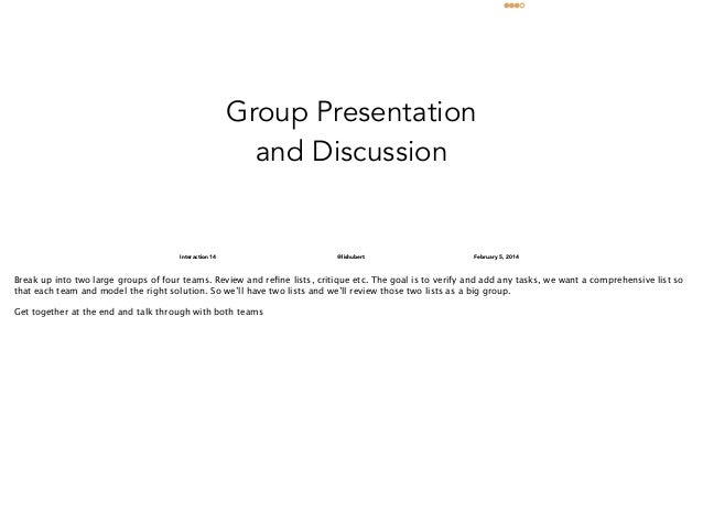 Group Presentation and Discussion  Interaction 14  @lishubert  February 5, 2014  Break up into two large groups of four te...
