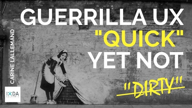 """GUERRILLA UX """"QUICK"""" YET NOT  CARINELALLEMAND  """"DIRTY"""""""