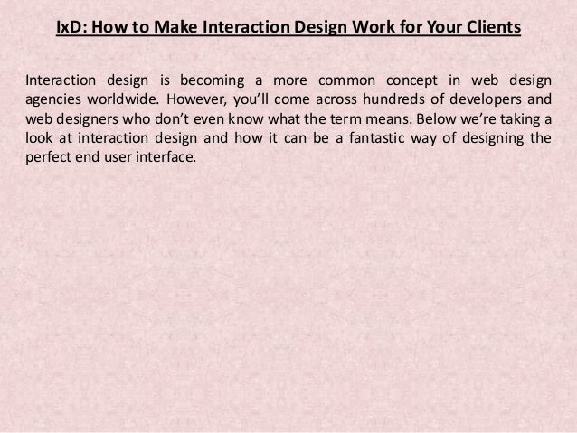 IxD: How to Make Interaction Design Work for Your Clients Interaction design is becoming a more common concept in web desi...