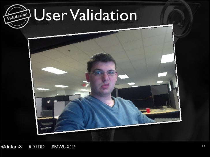 User Validation@dafark8   #DTDD   #MWUX12    14