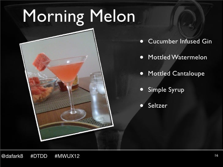 Morning Melon                             •   Cucumber Infused Gin                             •   Mottled Watermelon     ...