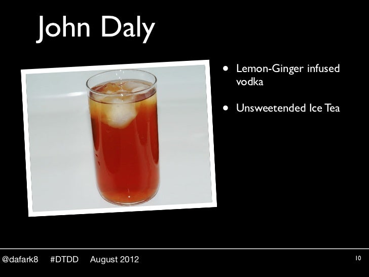 John Daly                                 •   Lemon-Ginger infused                                     vodka              ...