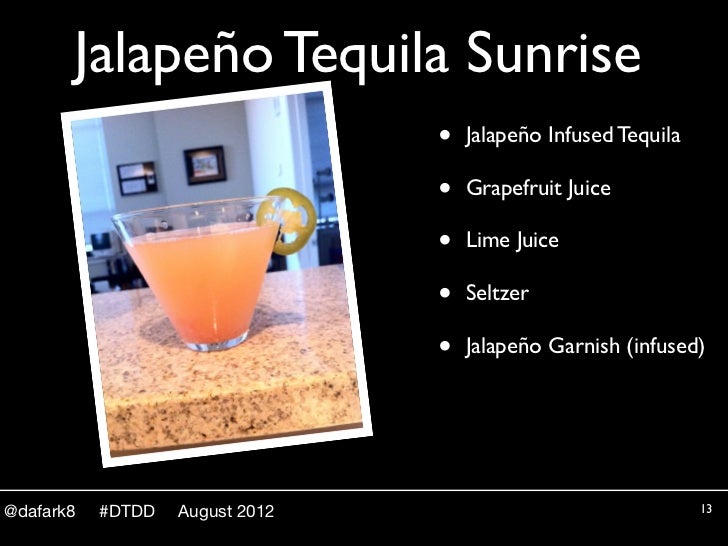 Jalapeño Tequila Sunrise                                 •   Jalapeño Infused Tequila                                 •   ...