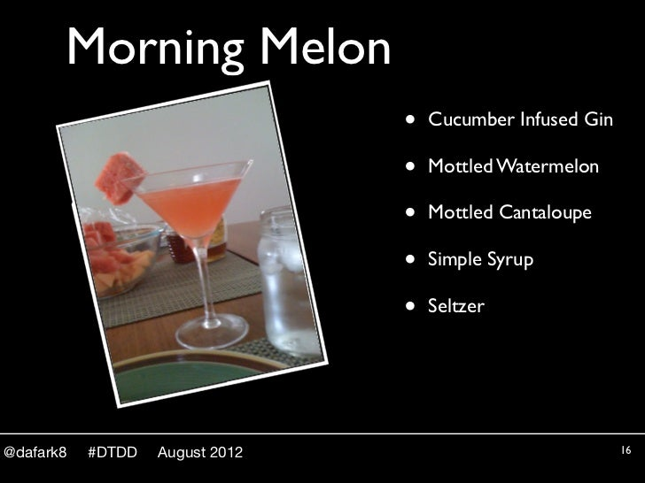 Morning Melon                                 •   Cucumber Infused Gin                                 •   Mottled Waterme...