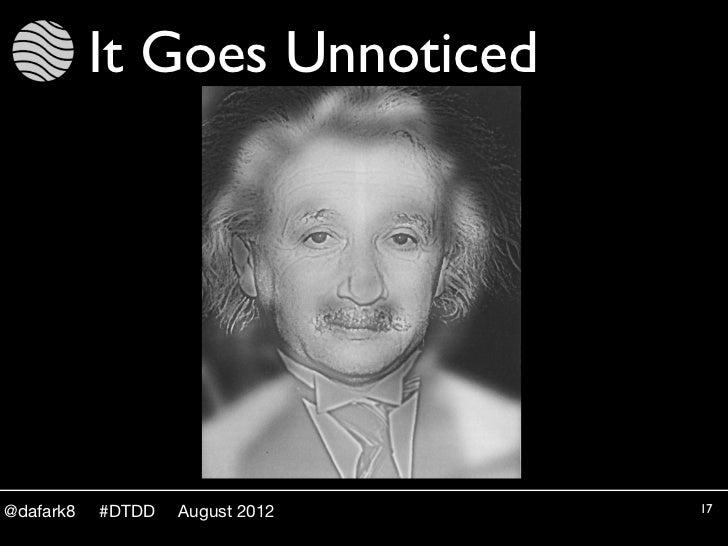 It Goes Unnoticed@dafark8   #DTDD   August 2012   17