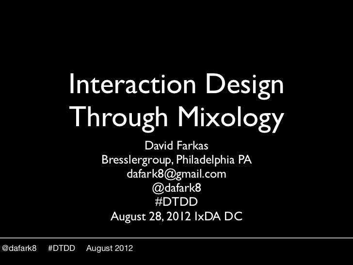 Interaction Design              Through Mixology                               David Farkas                      Bresslerg...