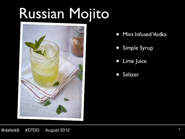Russian Mojito                                 •   Mint Infused Vodka                                 •   Simple Syrup    ...