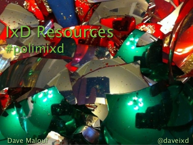 IxD Resources#polimixdDave Malouf     @daveixd