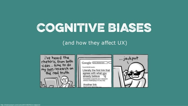 Cognitive Biases (and how they affect UX) http://chainsawsuit.com/comic/2014/09/16/on-research/