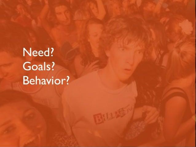 Need?  Goals?  Behavior?