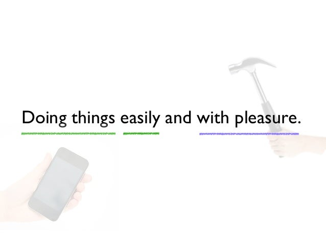 Doing things easily and with pleasure.