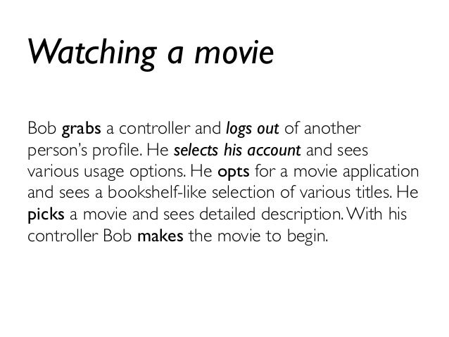 Watching a movie  Bob grabs a controller and logs out of another  person's profile. He selects his account and sees  vario...