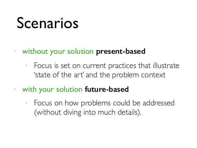 Scenarios  • without your solution present-based  • Focus is set on current practices that illustrate  'state of the art' ...