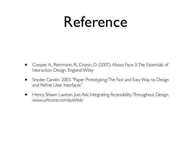 Reference  • Cooper, A., Reinmann, R., Cronin, D. (2007). About Face 3: The Essentials of  Interaction Design. England: Wi...