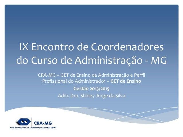 IX Encontro de Coordenadores do Curso de Administração - MG  CRA-MG – GET de Ensino da Administração e Perfil Profissional...
