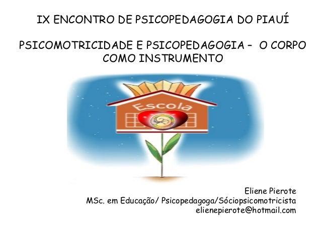 IX ENCONTRO DE PSICOPEDAGOGIA DO PIAUÍPSICOMOTRICIDADE E PSICOPEDAGOGIA – O CORPO            COMO INSTRUMENTO             ...