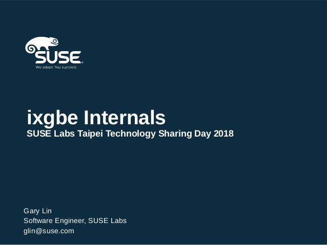 ixgbe Internals SUSE Labs Taipei Technology Sharing Day 2018 Gary Lin Software Engineer, SUSE Labs glin@suse.com