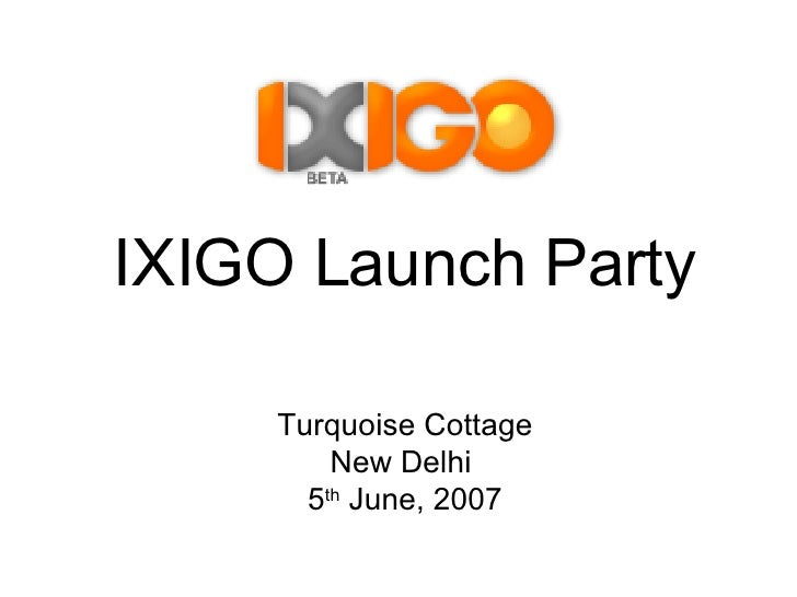 IXIGO Launch Party Turquoise Cottage New Delhi  5 th  June, 2007