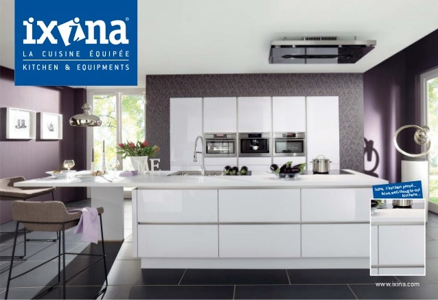 www.ixina.com Ixina, c'estbienpensé... Ixina,well-thought-out kitchens...