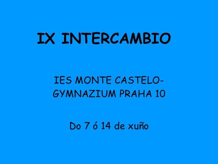 IX INTERCAMBIO IES MONTE CASTELO- GYMNAZIUM PRAHA 10 Do 7 ó 14 de xuño