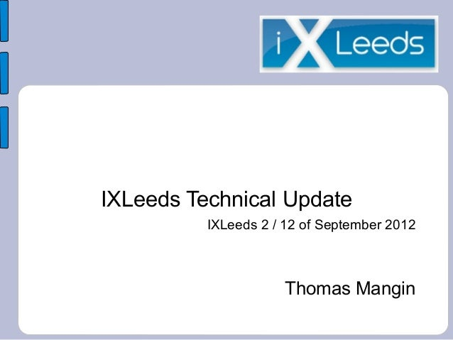 IXLeeds Technical UpdateIXLeeds 2 / 12 of September 2012Thomas Mangin