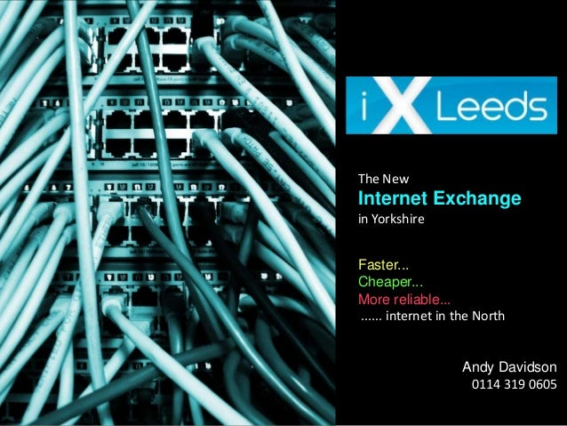 The NewInternet Exchangein YorkshireFaster...Cheaper...More reliable......... internet in the North                   Andy...