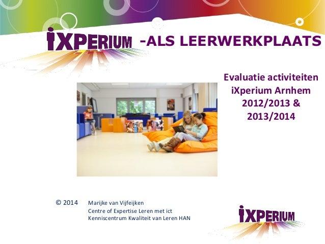 -ALS LEERWERKPLAATS © 2014 Marijke van Vijfeijken Centre of Expertise Leren met ict Kenniscentrum Kwaliteit van Leren HAN ...
