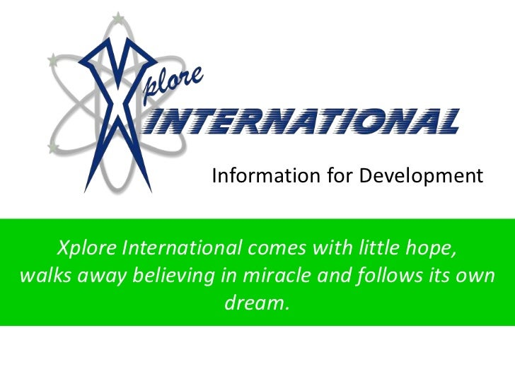 Information for Development<br />Xplore International comes with little hope, <br />walks away believing in miracle and fo...