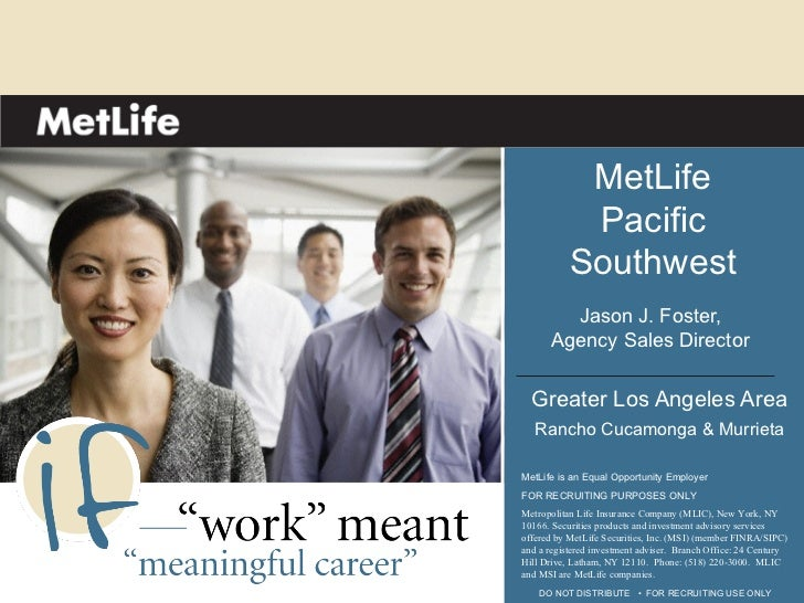 MetLife            Pacific           Southwest        Jason J. Foster,      Agency Sales Director  Greater Los Angeles Are...