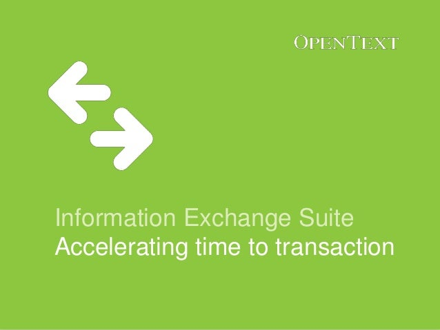 Information Exchange Suite Accelerating time to transaction