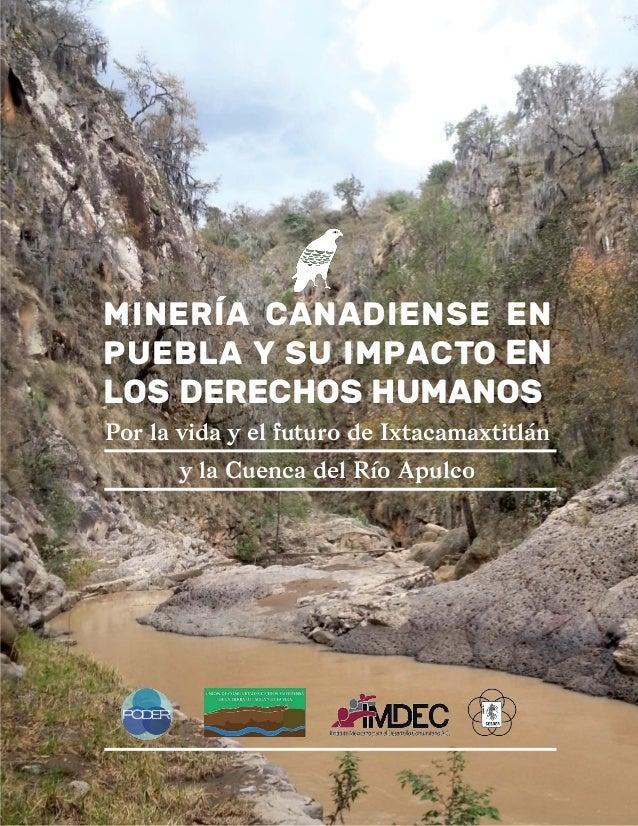 MINERÍA CANADIENSE EN PUEBLA Y SU IMPACTO EN LOS DERECHOS HUMANOS Por la vida y el futuro de Ixtacamaxtitlán y la Cuenca d...