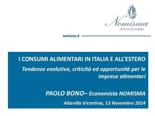 I CONSUMI ALIMENTARI IN ITALIA E ALL'ESTERO  Tendenze evolutive, criticità ed opportunità per le imprese alimentari  PAOLO...