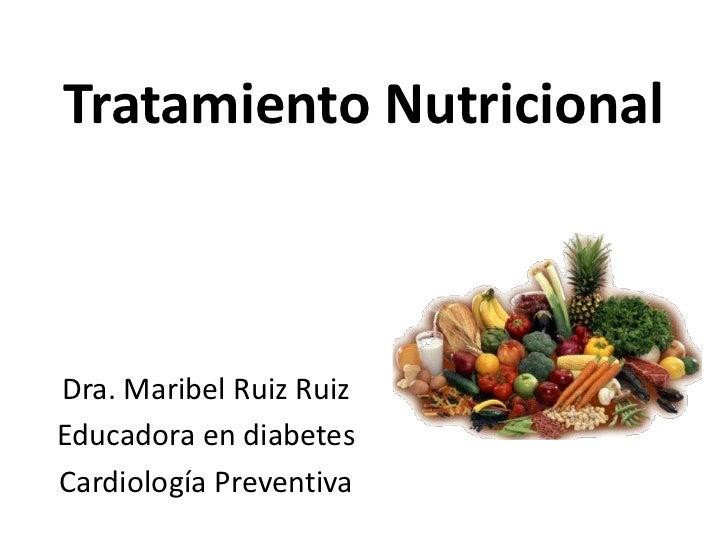 Tratamiento Nutricional<br />Dra. Maribel Ruiz Ruiz<br />Educadora en diabetes<br />Cardiología Preventiva<br />