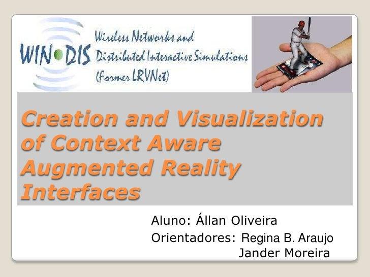 Creation and Visualization of Context Aware Augmented Reality Interfaces<br />Aluno: Állan Oliveira<br />Orientadores:Regi...