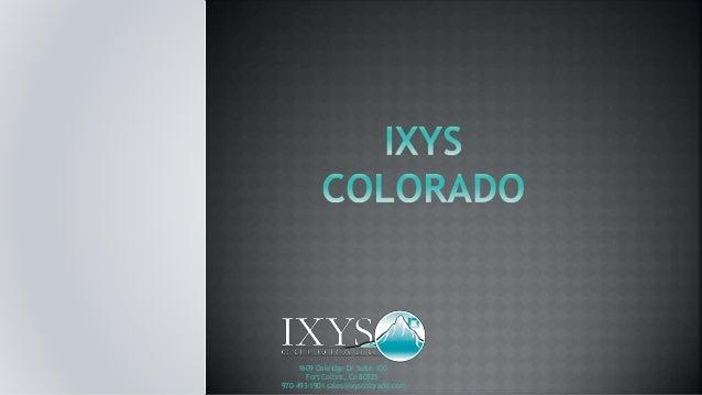 1609 Oakridge Dr Suite 100 Fort Collins, Co 80525 970-493-1901 sales@ixyscolorado.com