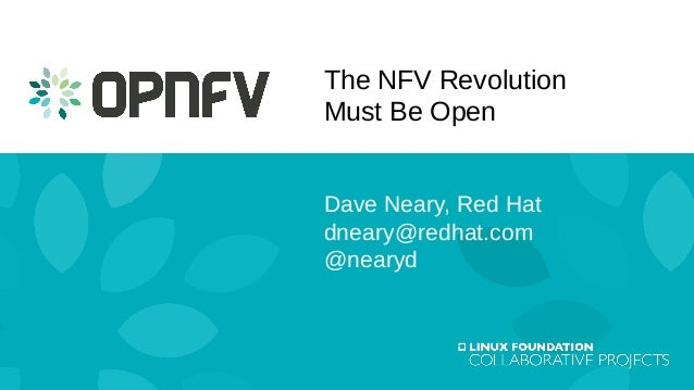 Dave Neary, Red Hat dneary@redhat.com @nearyd The NFV Revolution Must Be Open