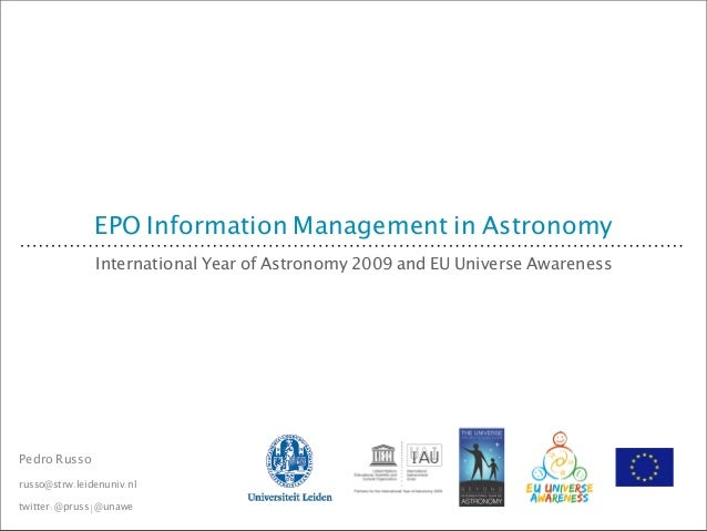 EPO Information Management in Astronomy                International Year of Astronomy 2009 and EU Universe AwarenessPedro...