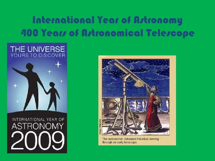 International Year of Astronomy400 Years of Astronomical Telescope <br />